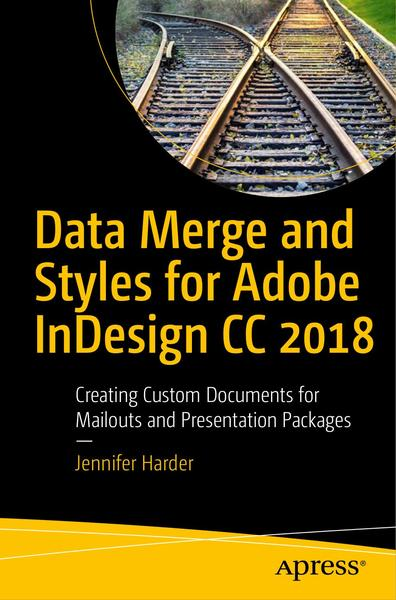 Jennifer Harder. Data Merge and Styles for Adobe InDesign CC 2018